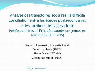 Pierre C. Kamanzi (Université Laval) Benoît Laplante (INRS) Pierre Doray (UQÀM)
