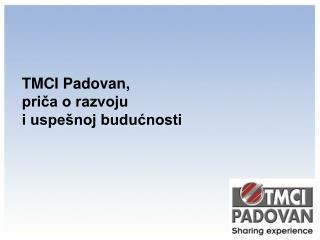 TMCI Padovan,  priča o razvoju i uspešnoj budućnosti