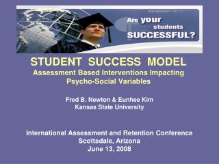 STUDENT  SUCCESS  MODEL Assessment Based Interventions Impacting Psycho-Social Variables