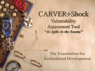 "CARVER+Shock Vulnerability  Assessment Tool ""As Agile As the Enemy"""