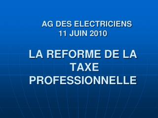 AG DES ELECTRICIENS 11 JUIN 2010  LA REFORME DE LA  TAXE PROFESSIONNELLE