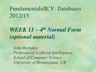Fundamentals/ICY: Databases 2012/13 WEEK 11 – 4 th  Normal Form (optional material)