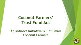 Coconut Farmers'  Trust Fund Act An Indirect Initiative Bill of Small Coconut Farmers