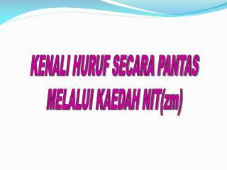 KENALI HURUF SECARA PANTAS MELALUI KAEDAH NIT(zm)