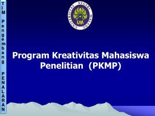 Program Kreativitas Mahasiswa Penelitian  (PKMP)