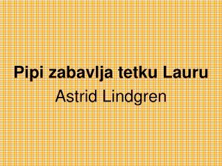Pipi zabavlja tetku Lauru Astrid Lindgren