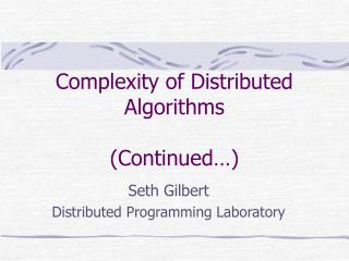 Complexity of Distributed Algorithms  (Continued…)