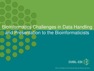 Bioinformatics Challenges in Data Handling and Presentation to the Bioinformaticists