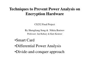 Techniques to Prevent Power Analysis on Encryption Hardware  CS252 Final Project By Shengliang Song   Nikita Borisov  Pr