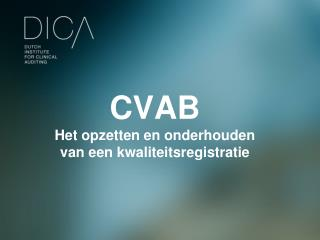 CVAB Het opzetten en onderhouden van een kwaliteitsregistratie