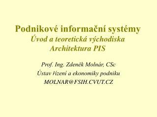 Podnikové informační systémy Úvod a teoretická východiska Architektura PIS