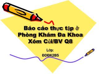 B�o c�o th?c t?p ? Ph�ng Kh�m ?a Khoa X�m C?i/BV Q8