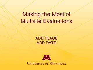 Making the Most of  Multisite Evaluations ADD PLACE ADD DATE