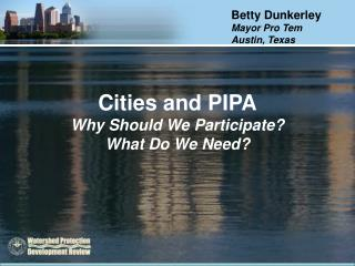 Cities and PIPA Why Should We Participate? What Do We Need?