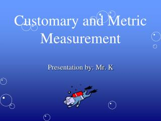 Customary and Metric  Measurement