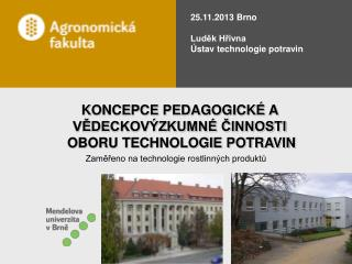 25.11.2013 Brno Luděk Hřivna Ústav technologie potravin