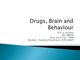 Drugs, Brain and Behaviour