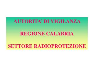 AUTORITA' DI VIGILANZA   REGIONE CALABRIA SETTORE RADIOPROTEZIONE