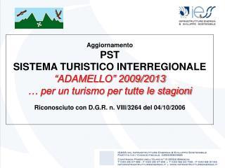 """Aggiornamento  PST SISTEMA TURISTICO INTERREGIONALE  """"ADAMELLO"""" 2009/2013"""