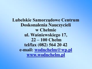 Lubelskie Samorządowe Centrum Doskonalenia Nauczycieli w Chełmie ul. Waśniewskiego 17,