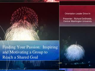 Finding Your Passion:  Inspiring and Motivating a Group to Reach a Shared Goal