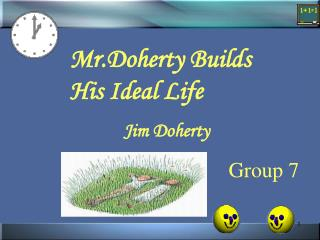Mr.Doherty Builds His Ideal Life  	     Jim Doherty