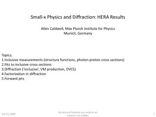 Small-x Physics and Diffraction: HERA Results Allen Caldwell, Max Planck Institute for Physics