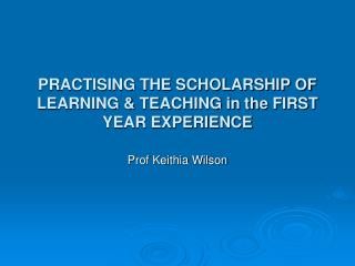 PRACTISING THE SCHOLARSHIP OF LEARNING & TEACHING in the FIRST YEAR EXPERIENCE
