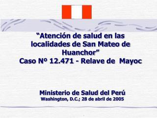 """""""Atención de salud en las localidades de San Mateo de Huanchor"""" Caso Nº 12.471 - Relave de  Mayoc"""