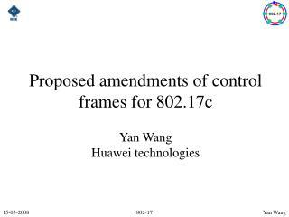 Proposed amendments of control frames for 802.17c Yan Wang Huawei technologies
