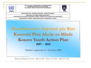 Mitrovic� & Prishtin� 8.11.2006 ~  Pej� 9.11.2006 ~ Prizren 10.11.2006 ~ Gjilan 13.11.2006