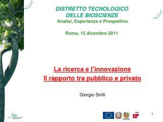 DISTRETTO TECNOLOGICO  DELLE BIOSCIENZE  Analisi, Esperienze e Prospettive Roma, 15 dicembre 2011