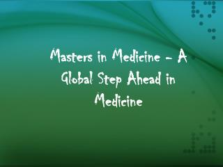 Masters in Medicine - A Global Step Ahead in Medicine