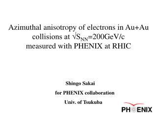 Shingo Sakai       for PHENIX collaboration               Univ. of Tsukuba