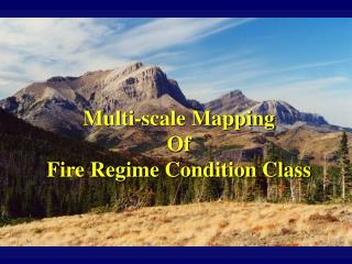 Multi-scale Mapping Of Fire Regime Condition Class