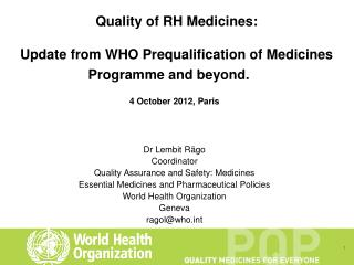 Quality of RH Medicines: Update from WHO Prequalification of Medicines Programme and beyond.