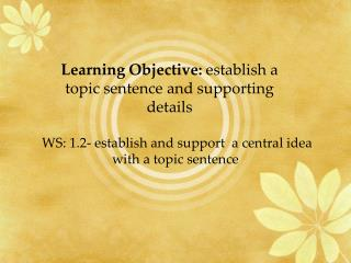 WS: 1.2- establish and support  a central idea with a topic sentence