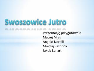 Prezentację przygotowali: Maciej Mlak Angelo Norelli Mikołaj Sazonov Jakub Lenart