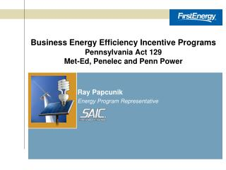Business Energy Efficiency Incentive Programs Pennsylvania Act 129 Met-Ed, Penelec and Penn Power