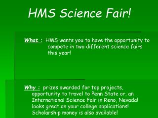 What :   HMS wants you to have the opportunity to 		compete in two different science fairs