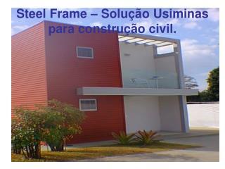 Steel Frame   Solu  o Usiminas para constru  o civil.