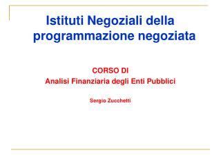 Istituti Negoziali della programmazione negoziata CORSO DI Analisi Finanziaria degli Enti Pubblici
