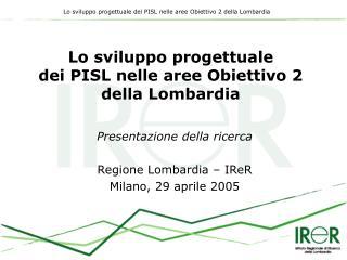 Lo sviluppo progettuale  dei PISL nelle aree Obiettivo 2  della Lombardia
