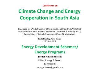 Energy Development Schemes/ Energy Programs Mollah Amzad Hossain Editor, Energy & Power Bangladesh