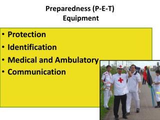 Preparedness (P-E-T)  Equipment
