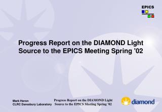 Progress Report on the DIAMOND Light Source to the  EPICS  Meeting Spring '02