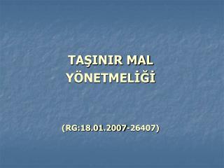 TAŞINIR MAL  YÖNETMELİĞİ (RG:18.01.2007-26407)
