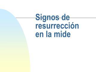 Signos de resurrección  en la mide