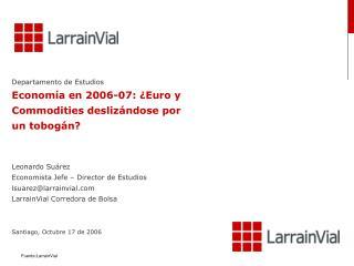 Departamento de Estudios Economía en 2006-07: ¿Euro y Com m odities deslizándose por un tobogán?