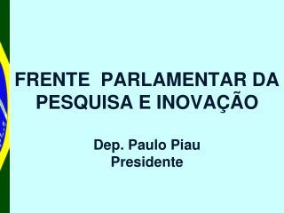 FRENTE  PARLAMENTAR DA PESQUISA E INOVAÇÃO Dep. Paulo Piau Presidente